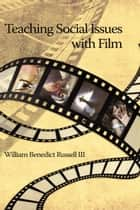 Teaching Social Issues with Film ebook by William B. Russell III,Ph.D.