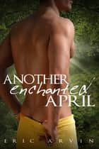 Another Enchanted April ebook by Eric Arvin