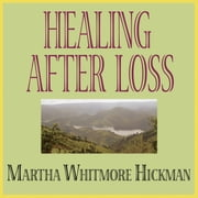 Healing After Loss - Daily Meditations for Working Through Grief audiobook by Martha Whitmore Hickman