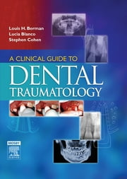 A Clinical Guide to Dental Traumatology ebook by Louis H. Berman,Lucia Blanco,Stephen Cohen