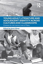 Young Adult Literature and Adolescent Identity Across Cultures and Classrooms: Contexts for the Literary Lives of Teens ebook by Alsup, Janet