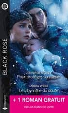 Pour protéger son bébé - Le labyrinthe du doute - Sous ma protection ebook by Jennifer Morey, Debra Webb, Beverly Long