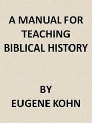 A Manual for Teaching Biblical History ebook by Eugene Kohn