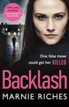 Backlash - the gripping new crime thriller that will keep you on the edge of your seat ebook by Marnie Riches