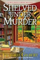 Shelved Under Murder ebook by Victoria Gilbert