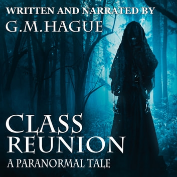 Class Reunion: A Paranormal Tale audiobook by G.M.Hague