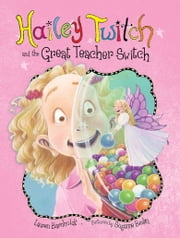 Hailey Twitch and the Great Teacher Switch ebook by Lauren Barnholdt,Suzanne Beaky