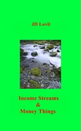 Income Streams & Money Things ebook by JD Lovil