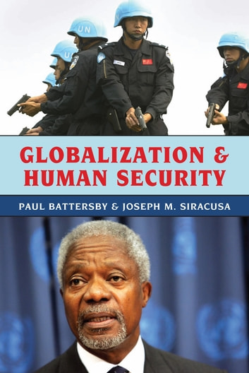 Globalization and Human Security ebook by Paul Battersby,Joseph M. Siracusa, Deputy Dean of Global Studies, The Royal Melbourne Institute of Technology University