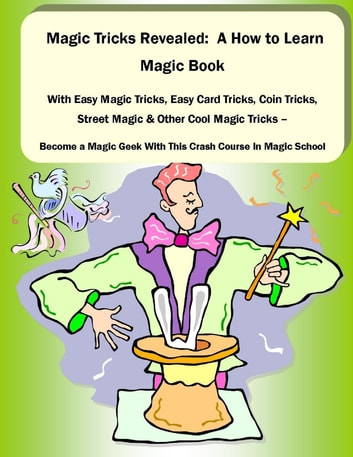 Magic Tricks Revealed A How To Learn Magic Book With Easy Magic Tricks Easy Card Tricks Coin Tricks Street Magic And Other Cool Magic Tricks
