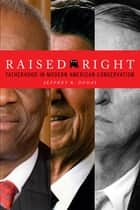 Raised Right - Fatherhood in Modern American Conservatism ebook by Jeffrey R. Dudas