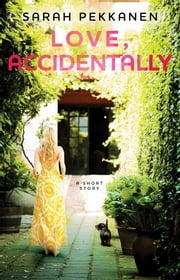 Love, Accidentally - An eShort Story ebook by Sarah Pekkanen