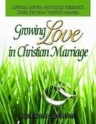 Growing Love in Christian Marriage Third Edition - Pastor's Manual - 2012 Revision ebook by S. Clifton Ives, Jane P. Ives