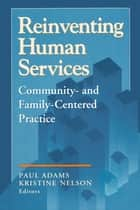 Reinventing Human Services - Community- and Family-Centered Practice ebook by Benjamin Higgins