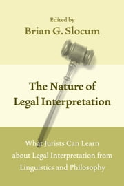 The Nature of Legal Interpretation - What Jurists Can Learn about Legal Interpretation from Linguistics and Philosophy ebook by