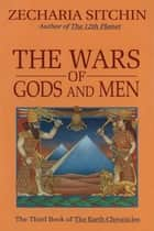 The Wars of Gods and Men (Book III) ebook by Zecharia Sitchin