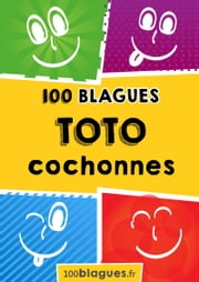 Toto cochonnes - Un moment de pure rigolade ! ebook by 100blagues.fr