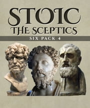 Stoic Six Pack 4 - The Sceptics ebook by Sextus Empiricus,Diogenes Laërtius,Mary Mills Patrick