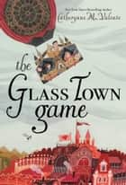The Glass Town Game ebook by Catherynne M. Valente, Rebecca Green