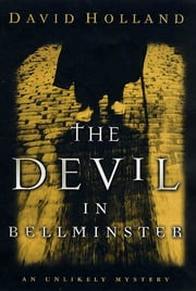 The Devil in Bellminster - An Unlikely Mystery ebook by David Holland