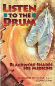 Listen to the Drum - Blackwolf Shares His Medicine ebook by Blackwolf Jones,Gina Jones