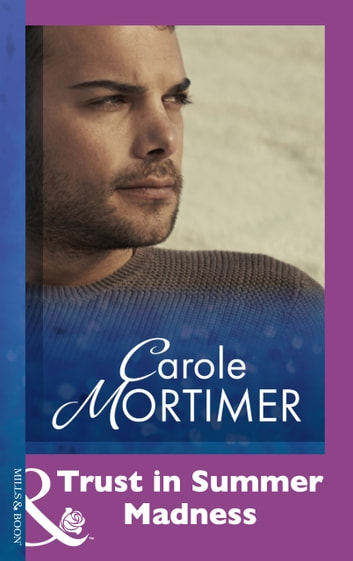 Trust In Summer Madness (Mills & Boon Modern) eBook by Carole Mortimer