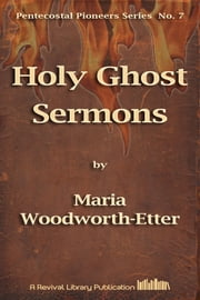Holy Ghost Sermons ebook by Maria Woodworth-etter