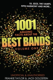 1001 Amazing Facts about The Best Bands - Volume 1 - 5SOS, 1D, The Vamps, Fifth Harmony, The Saturdays, Arctic Monkeys, Busted, McFly, Little Mix and Union J ebook by Jack Goldstein