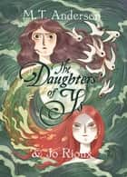 The Daughters of Ys ebook by M. T. Anderson, Jo Rioux