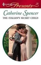 The Italian's Secret Child ebook by Catherine Spencer