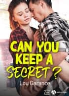 Can you keep a secret ? eBook by Lou Garance