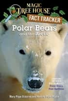 Polar Bears and the Arctic - A Nonfiction Companion to Magic Tree House #12: Polar Bears Past Bedtime ebook by Mary Pope Osborne, Natalie Pope Boyce, Sal Murdocca