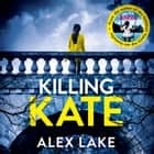 Killing Kate audiobook by Alex Lake