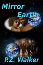 Mirror Earth ebook by P.Z. Walker