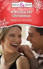 A Prince For Christmas (Mills & Boon Short Stories) ebook by Rebecca Winters