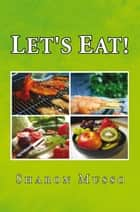 LET'S EAT! ebook by Sharon Musso