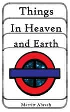 Things in Heaven and Earth ebook by Merritt Abrash