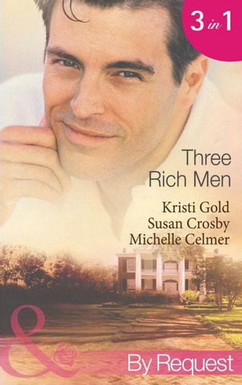 Three Rich Men: House of Midnight Fantasies / Forced to the Altar / The Millionaire's Pregnant Mistress (Mills & Boon By Request) eBook by Kristi Gold,Susan Crosby,Michelle Celmer