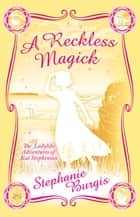 A Reckless Magick ebook by Stephanie Burgis Samphire