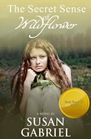 The Secret Sense of Wildflower - Southern Historical Fiction, Best Book of 2012 ebook by Susan Gabriel