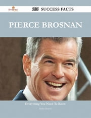 Pierce Brosnan 205 Success Facts - Everything you need to know about Pierce Brosnan ebook by Debra Dejesus