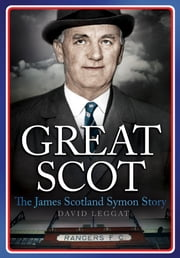 Great Scot - The James Scotland Symon Story ebook by David Leggat