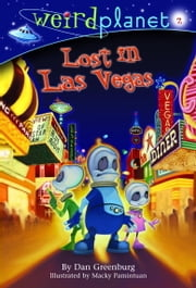 Weird Planet #2: Lost in Las Vegas ebook by Dan Greenburg,Macky Pamintuan