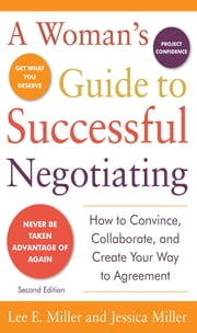 A Woman's Guide to Successful Negotiating, Second Edition ebook by Lee E. Miller, Jessica Miller