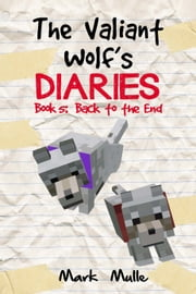 The Valiant Wolf's Diaries, Book 5: Back to the End ebook by Mark Mulle