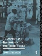 Transport and Development in the Third World ebook by David Simon