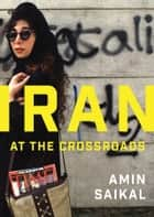 Iran at the Crossroads ebook by Amin Saikal
