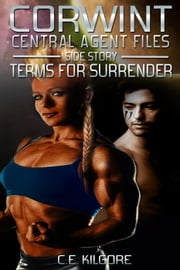 Terms For Surrender - Corwint Central Agent Files, #3.2 ebook by C.E. Kilgore