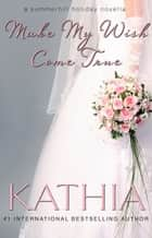 Make My Wish Come True ebook by Kathia, Kate Perry