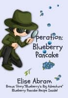 Operation: Blueberry Pancake - The Kygan Detective Agency, #1 ebook by Elise Abram
